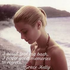 I avoid looking back. I prefer good memories to regrets. - Grace Kelly