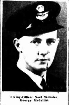 1942 Flying Officer Noel Webster awarded George Medal.He is the son of Mr and Mrs J Q Beresford of 3 Churchill Street, Maryborough. The medal was awarded for saving the lives of two companions after their plane had been shot down in the Timor Sea.