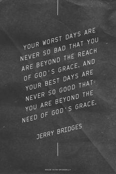 Your worst days are never so bad that you are beyond the reach of God's grace…