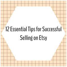 12 Essential Tips for Successful Selling on Etsy #etsytips #etsysuccess #handmadebiz