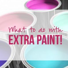 What to do with EXTRA Paint!