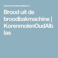 Brood uit de broodbakmachine | KorenmolenOudAlblas