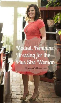 Modest, Feminine Dressing for the Plus Size Woman, women's sizes, curvy girl, custom fit, tailored, overweight, plump, not frumpy, pretty, f...