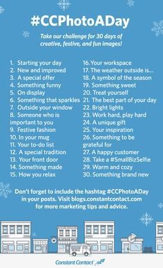 To help you decide what to share this season, we brainstormed a list of 30 ideas for holiday images. How it works: Use these 30 ideas as inspiration for the images you share with your audience on social media and in your email marketing.  Snap a photo or create a quick image and share it with your audience, along with a caption that explains how each image relates to your business.  Make sure to include the hashtag #CCPhotoADay in the caption of any images you share on social media.