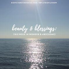 Beauty & Blessings: This Week in Wonder & Awe(some)