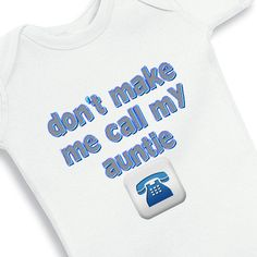 Don't make me call my Auntie personalized by babyonesiesbynany, $12.50