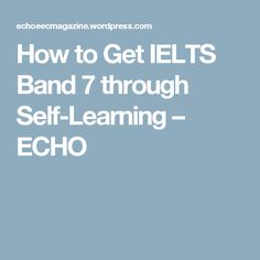 How to Get IELTS Band 7 through Self-Learning – ECHO