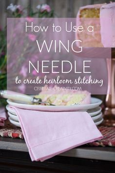 Using a wing needle to create heirloom stitching ~ tutorial
