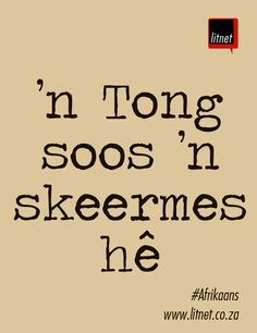 'n Tong soos 'n skeermes...Afrikaanse Idiome & Uitdrukkings #litnet Song Quotes, Best Quotes, Funny Quotes, Afrikaanse Quotes, Teachers Aide, Idioms, Relationship Tips, My Land, Poems