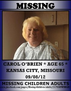 Kansas City! Carol O'Brien, 65, checked herself out of St. Luke's Hospital, against medical advice. She drove away from the hospital just after 11 a.m. Saturday. Authorities say she's been experiencing mental issues& she doesn't have her medication. O'Brien is 5 feet, 2 inches tall, weighs about 190 lbs, has brown hair, hazel eyes. She was last seen wearing a gray shirt & white pants. Autos a tan 2008 Mercury Mariner  Missouri license plates, FC5Y8V. Info on O'Brien's whereabouts call 911.