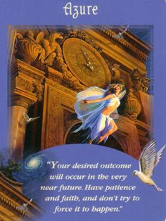 The angel, Azure, is letting us know that good things are on the way…..that what we desire is coming into…
