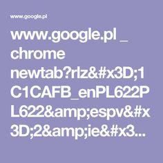 www.google.pl _ chrome newtab?rlz=1C1CAFB_enPL622PL622&espv=2&ie=UTF-8