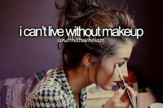i can't live without makeup
