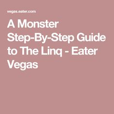 A Monster Step-By-Step Guide to The Linq - Eater Vegas