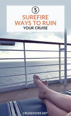 Our goal at Cruise Fever is for our readers to be the best educated cruisers on the planet. We want them to have the best possible cruise each time they embark on a cruise ship. With that being said, here are five surefire ways to ruin your cruise.