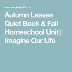 Autumn Leaves Quiet Book & Fall Homeschool Unit | Imagine Our Life
