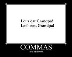 Every time you use a comma correctly a Grandpa's life is saved.
