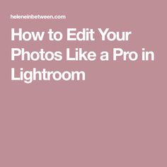 How to Edit Your Photos Like a Pro in Lightroom