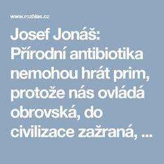Josef Jonáš: Přírodní antibiotika nemohou hrát prim, protože nás ovládá obrovská, do civilizace zažraná, manipulace | Kupředu do minulosti