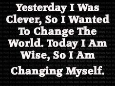 Yesterday I was clever, So I wanted to change the world. Today I am wise, so I am changing myself | Share Inspire Quotes - Inspiring Quotes | Love Quotes | Funny Quotes | Quotes about Life