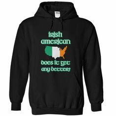 Irish American - Does It Get Any Better - St Patricks Day