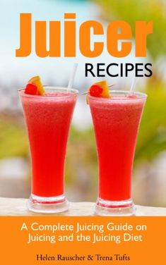 e7927d7938af Juicer Recipes A Complete Juicing Guide on Juicing and the Juicing Diet **  Continue to
