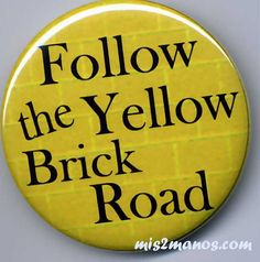 Follow the Yellow Brick Road Button Badge Dorothy Button Personalized Buttons and Magnets on Etsy, $3.00