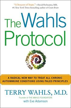 The Wahls Protocol: A Radical New Way to Treat All Chronic Autoimmune Conditions…
