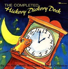 The Completed Hickory Dickory Dock by Jim Aylesworth, illustrated by Eileen Christelow (read 24 July 2013)