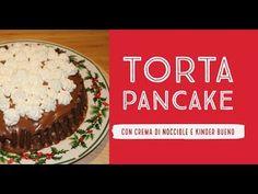Ricetta di NATALE - Torta PANCAKE con CREMA di NOCCIOLE e KINDER BUENO - YouTube