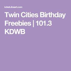 Twin Cities Birthday Freebies   101.3 KDWB