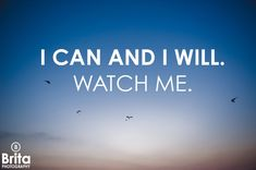 Words of Motivation | I Can and I Will. Watch Me. » Brita Photography