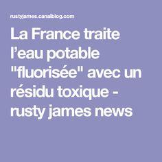 """La France traite l'eau potable """"fluorisée"""" avec un résidu toxique - rusty james news"""