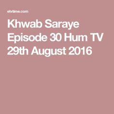 Khwab Saraye Episode 30 Hum TV 29th August 2016