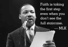 """Faith is taking the first step even when you don't see the full staircase."" — Martin Luther King Jr."