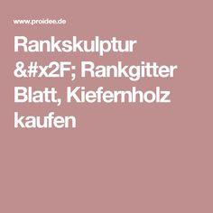 Rankskulptur / Rankgitter Blatt, Kiefernholz kaufen