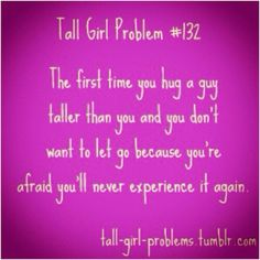 Tall girl problems ! YES!!!!!!!!!!!!!!!!!!!!!! (Hopefully I don't come off as a creeper lol)