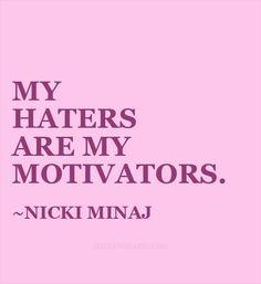 My haters are my Motivators~Nicki Minaj