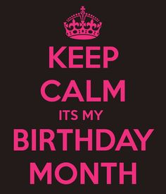 birthday months photos | KEEP CALM ITS MY BIRTHDAY MONTH