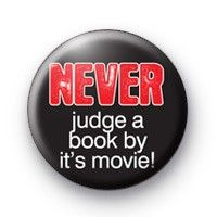Never Judge a Book by its Movie  Button Badges £0.85