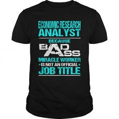 ECONOMIC RESEARCH ANALYST Because BADASS Miracle Worker Isn't An Official Job Title T-Shirts, Hoodies, Sweatshirts, Tee Shirts (22.99$ ==► Shopping Now!)
