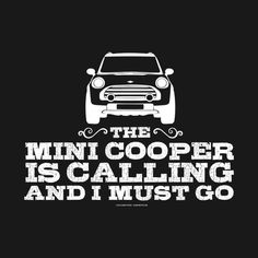Awesome 'The+Mini+Cooper+is+calling+and+I+must+go' design on TeePublic! Awesome 'The+Mini+Cooper+is+calling+and+I+must+go' design on TeePublic! Mini Clubman, Mini Countryman, Mini Cooper S, Cooper Cars, Design Kaos, Mini Lifestyle, Fancy Cars, Mini Things, Classic Mini