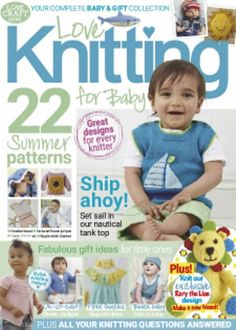 In this issue of Love Knitting For Baby: 22 Summer Patterns Ship ohoy! - Set sail in nautical tank top. Beach baby - cast on today. Floral fancies -easy knit dresses In this issue of Love Craft Series - Love Knitting for Baby: 22 Summer Patterns Love Knitting, Baby Knitting Patterns, Baby Patterns, Baby Cast, Simply Crochet, Preemie Babies, Baby E, Knitting Magazine, Love Craft