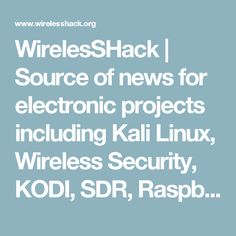 WirelesSHack   Source of news for electronic projects including Kali Linux, Wireless Security, KODI, SDR, Raspberry Pi, How-To- information, Guides and Tutorials.