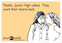 Funny Courtesy Hello Ecard: Psssttt... Junior High called. They want their drama back.