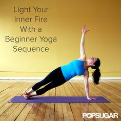 Light Your Fire: A Beginner Yoga Sequence That Builds Heat