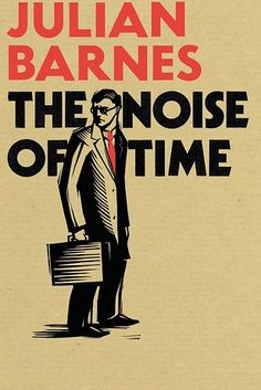 The Noise of Time by Julian Barnes – January 28 | 27 Brilliant Books You Must Read This Winter