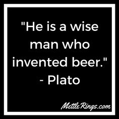 """""""He is a wise man who invented beer."""" - Plato #BeerQuote #MettleRings #FunBeerQuotes #HoldMyBeerQuote #DrinkResponsibly"""