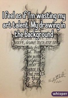 """""""I feel as if I'm wasting my art talent. My drawing in the background"""""""
