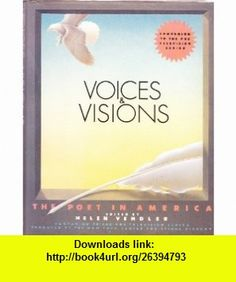 Voices and Visions The Poet in America (Companion to the PBS Series) (9780394535203) New York Center for Visual History, Helen Vendler , ISBN-10: 0394535200  , ISBN-13: 978-0394535203 ,  , tutorials , pdf , ebook , torrent , downloads , rapidshare , filesonic , hotfile , megaupload , fileserve